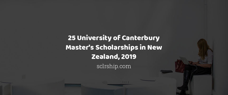 25 University of Canterbury Master's Scholarships in New Zealand, 2019