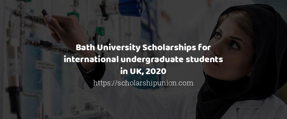 Bath University Scholarships for international undergraduate students in UK, 2020