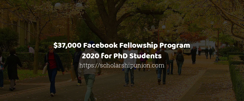 $37,000 Facebook Fellowship Program 2020 for PhD Students