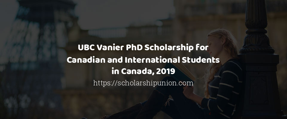 UBC Vanier PhD Scholarship for Canadian and International Students in Canada, 2019