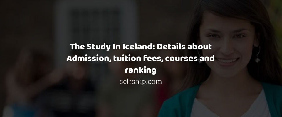 Image of The Study In Iceland: Details about Admission, tuition fees, courses and ranking