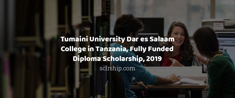 Tumaini University Dar es Salaam College in Tanzania, Fully Funded Diploma Scholarship, 2019