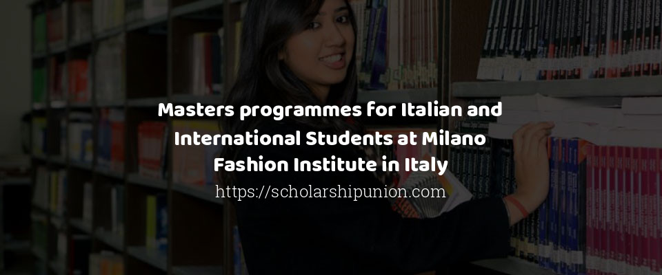 Masters programmes for Italian and International Students at Milano Fashion Institute in Italy