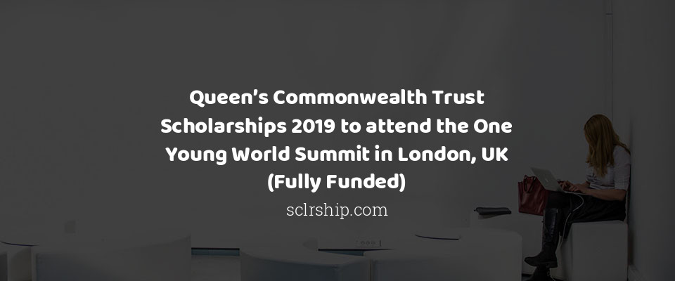 Queen's Commonwealth Trust Scholarships 2019 to attend the One Young World Summit in London, UK (Fully Funded)
