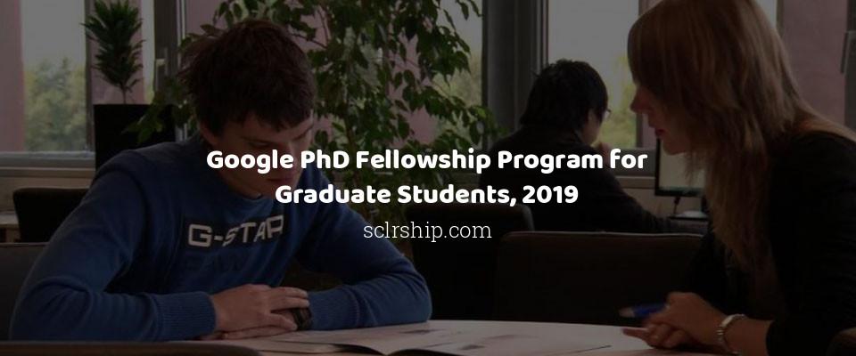Google PhD Fellowship Program for Graduate Students, 2019