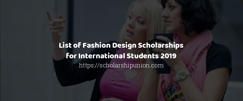 List Of Fashion Design Scholarships For International Students 2019