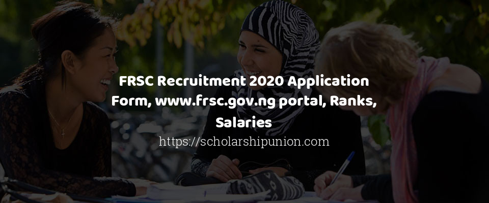 FRSC Recruitment 2020 Application Form, www.frsc.gov.ng portal, Ranks, Salaries