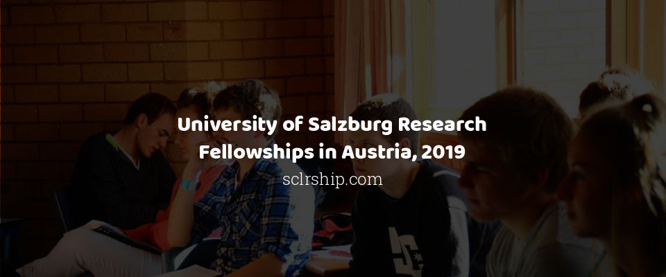 University of Salzburg Research Fellowships in Austria, 2019
