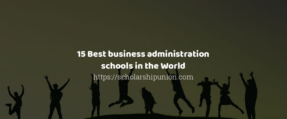 15 Best business administration schools in the World