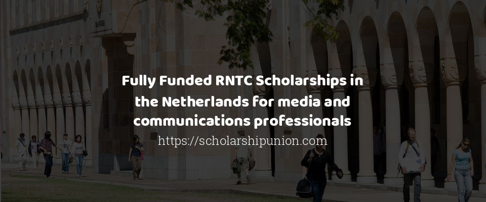 Fully Funded RNTC Scholarships in the Netherlands for media and communications professionals
