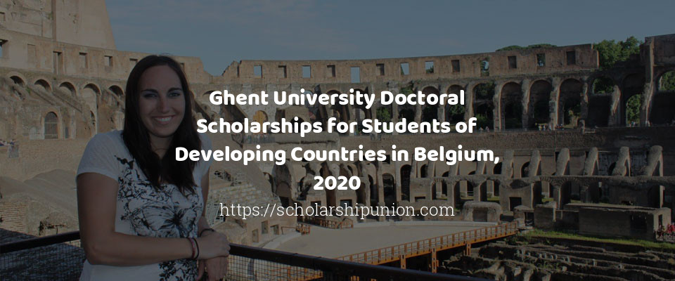 Ghent University Doctoral Scholarships for Students of Developing Countries in Belgium, 2020