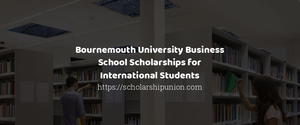 Bournemouth University Business School Scholarships for International Students