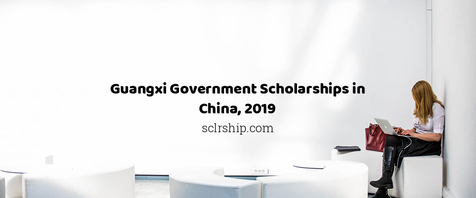 Guangxi Government Scholarships in China, 2019