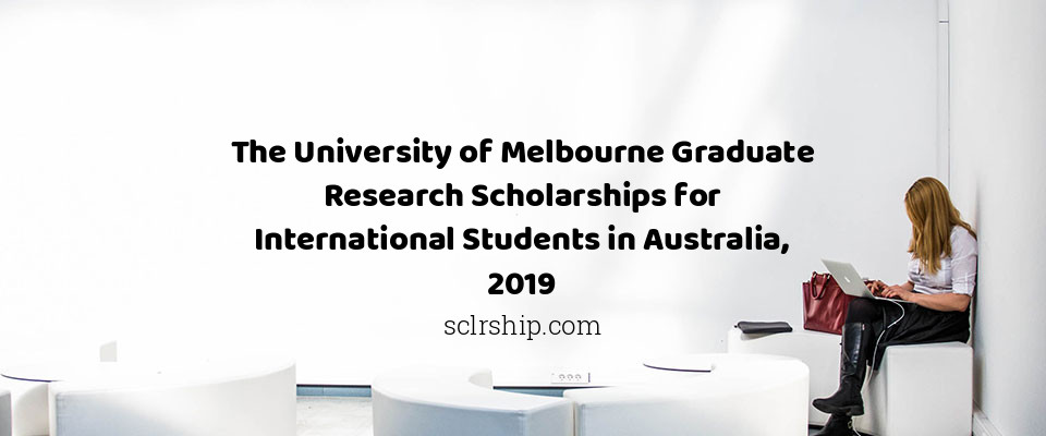 The University of Melbourne Graduate Research Scholarships for International Students in Australia, 2019