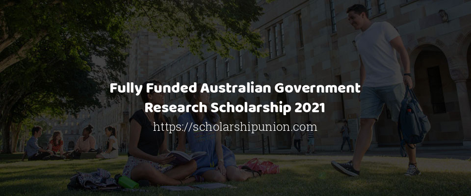 Fully Funded Australian Government Research Scholarship 2021