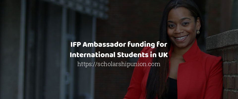 IFP Ambassador funding for International Students in UK