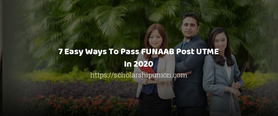 7 Easy Ways To Pass FUNAAB Post UTME In 2020