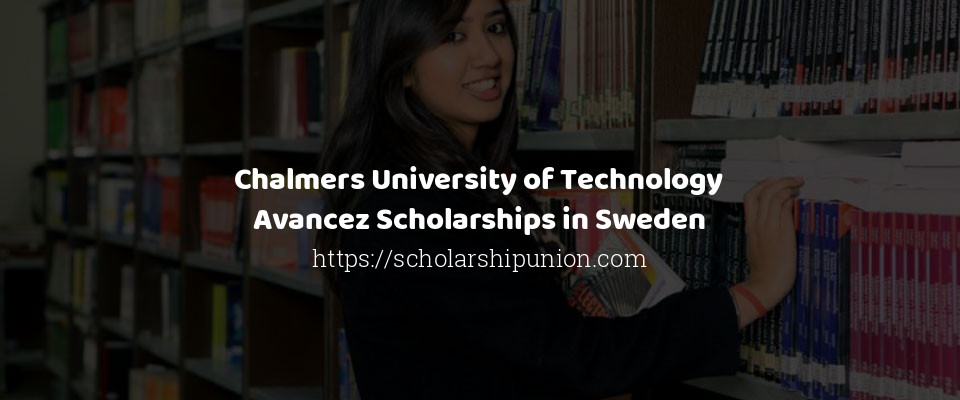 Chalmers University of Technology Avancez Scholarships in Sweden