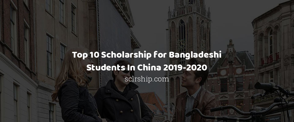 Image of Top 10 Scholarship for Bangladeshi Students In China 2019-2020