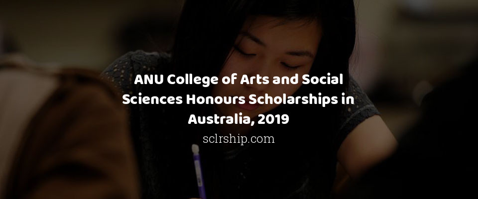 ANU College of Arts and Social Sciences Honours Scholarships in Australia, 2019