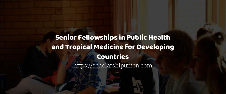 Senior Fellowships in Public Health and Tropical Medicine for Developing Countries