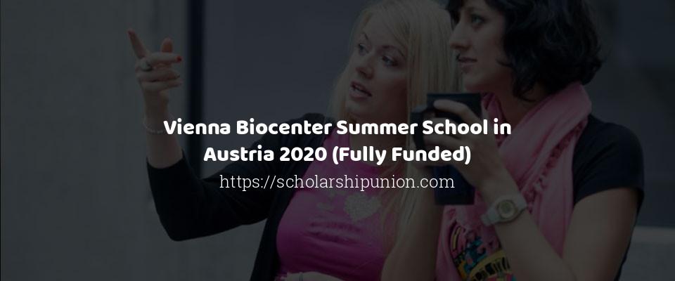 Vienna Biocenter Summer School in Austria 2020 (Fully Funded)