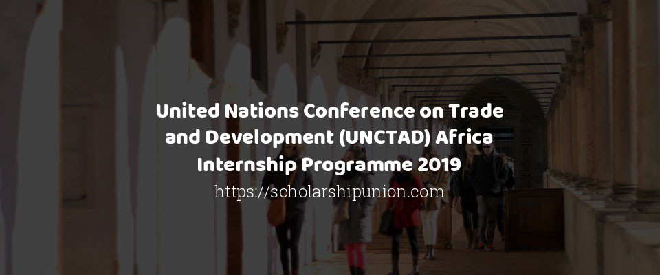 United Nations Conference on Trade and Development (UNCTAD) Africa Internship Programme 2019