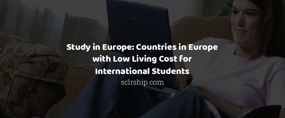 Study in Europe: Countries in Europe with Low Living Cost for Internat...