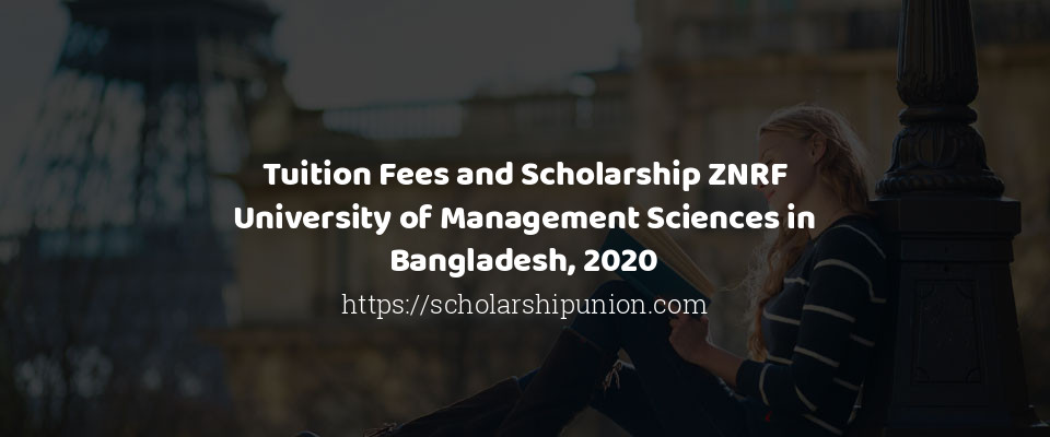 Tuition Fees and Scholarship ZNRF University of Management Sciences in Bangladesh, 2020