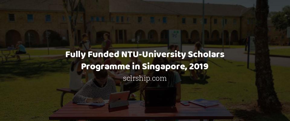 Fully Funded NTU-University Scholars Programme in Singapore, 2019