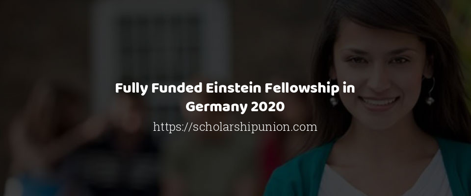 Fully Funded Einstein Fellowship in Germany 2020