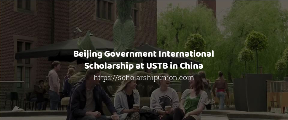 Beijing Government International Scholarship at USTB in China