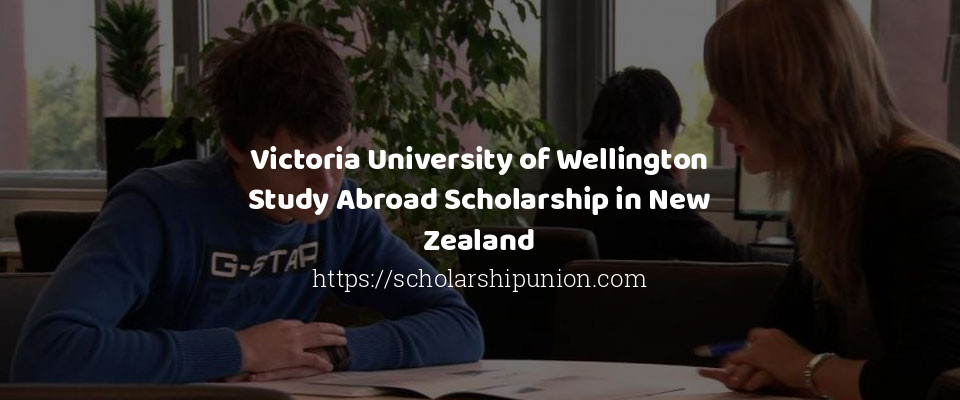 Victoria University of Wellington Study Abroad Scholarship in New Zealand