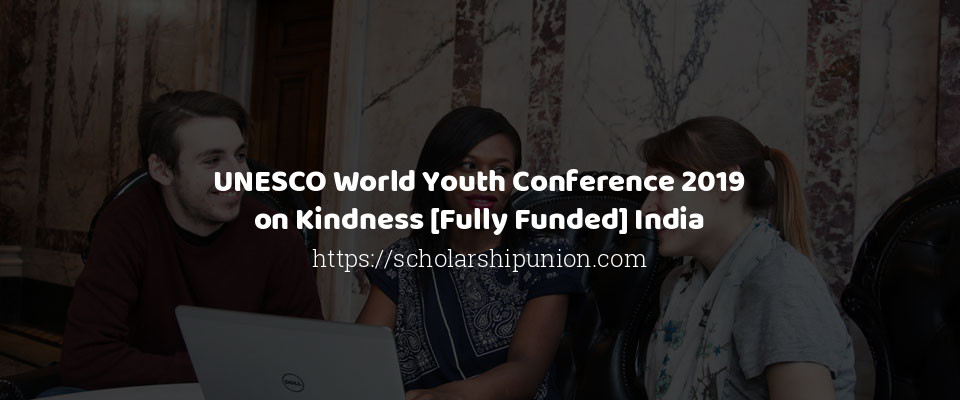 UNESCO World Youth Conference 2019 on Kindness [Fully Funded