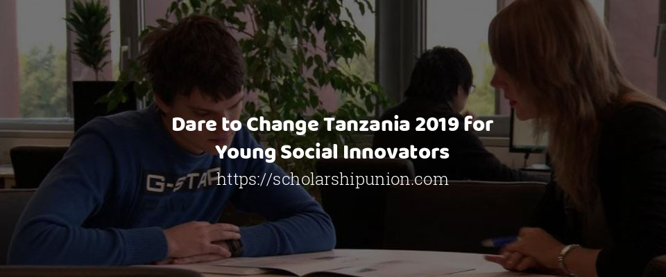 Dare to Change Tanzania 2019 for Young Social Innovators