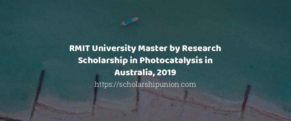 RMIT University Master by Research Scholarship in Photocatalysis in Australia, 2019