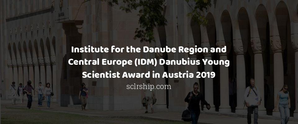 Institute for the Danube Region and Central Europe (IDM) Danubius Young Scientist Award in Austria 2019