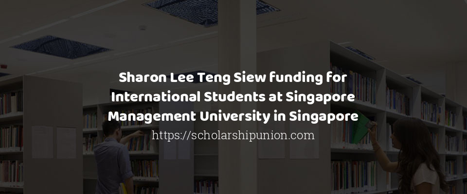 Sharon Lee Teng Siew funding for International Students at Singapore Management University in Singapore