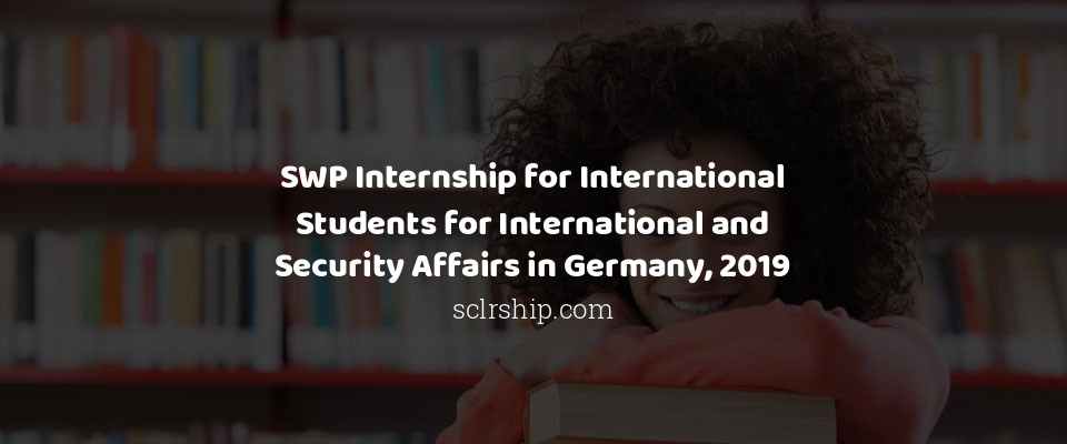 SWP Internship for International Students for International and Security Affairs in Germany, 2019