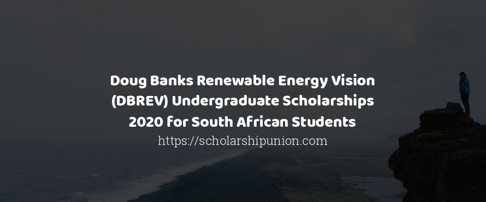 Doug Banks Renewable Energy Vision (DBREV) Undergraduate Scholarships 2020 for South African Students