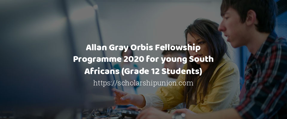 Allan Gray Orbis Fellowship Programme 2020 for young South Africans (Grade 12 Students)