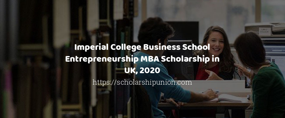 Imperial College Business School Entrepreneurship MBA Scholarship in UK, 2020