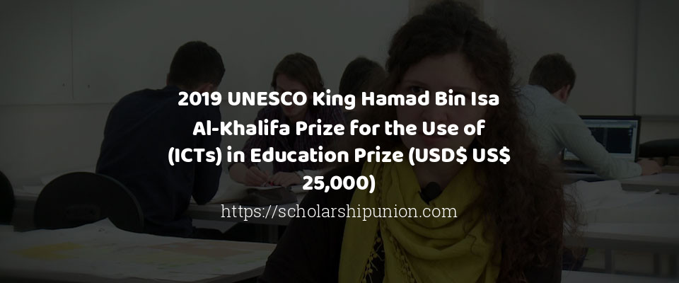 2019 UNESCO King Hamad Bin Isa Al-Khalifa Prize for the Use of (ICTs) in Education Prize (USD$ US$ 25,000)