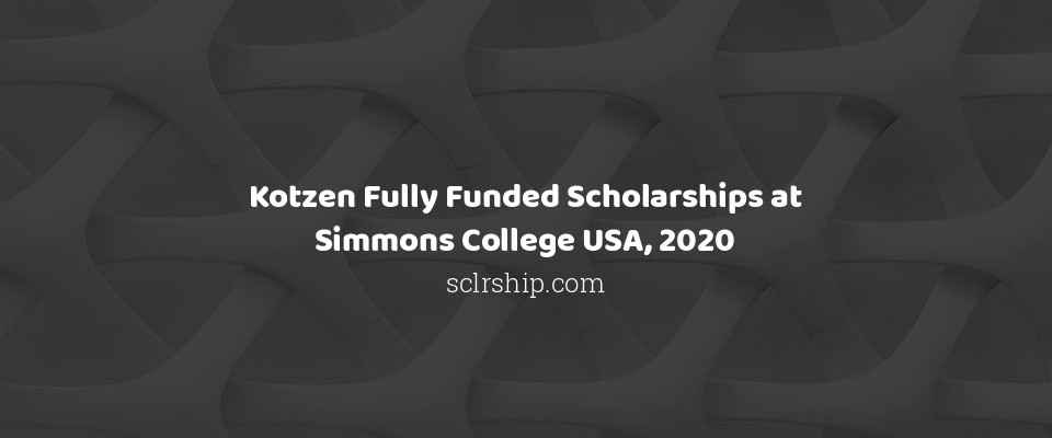 Kotzen Fully Funded Scholarships at Simmons College USA, 2020