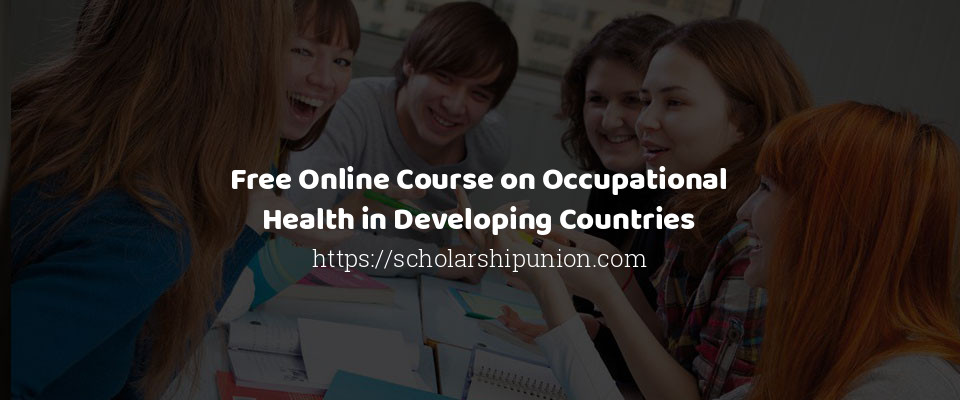 Free Online Course on Occupational Health in Developing Countries
