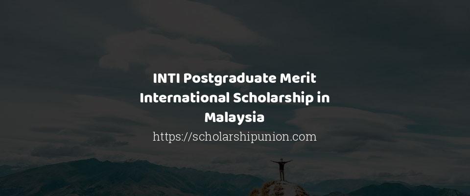 INTI Postgraduate Merit International Scholarship in Malaysia