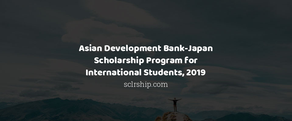 Asian Development Bank-Japan Scholarship Program for International Students, 2019