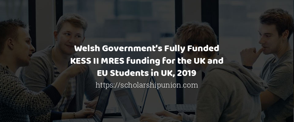 Welsh Government's Fully Funded KESS II MRES funding for the UK and EU Students in UK, 2019