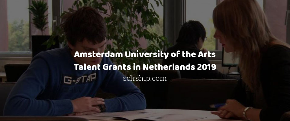 Amsterdam University of the Arts Talent Grants in Netherlands 2019
