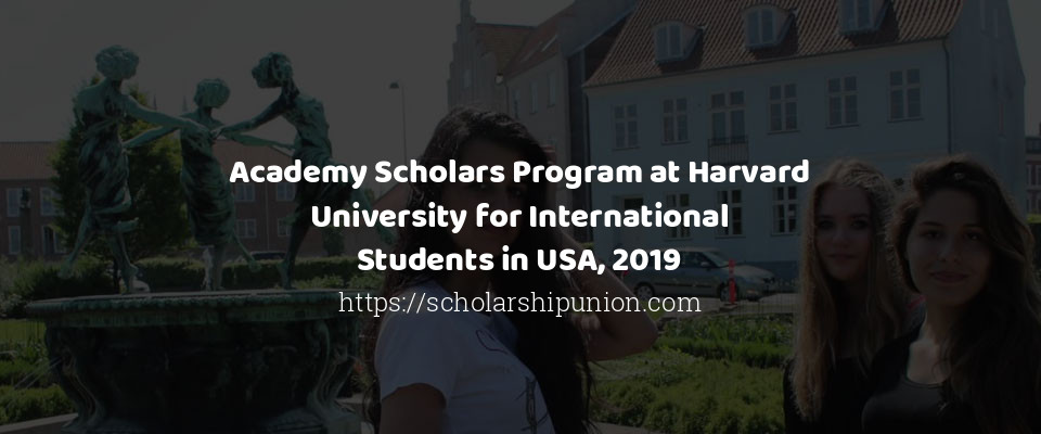 Academy Scholars Program at Harvard University for International Students in USA, 2019